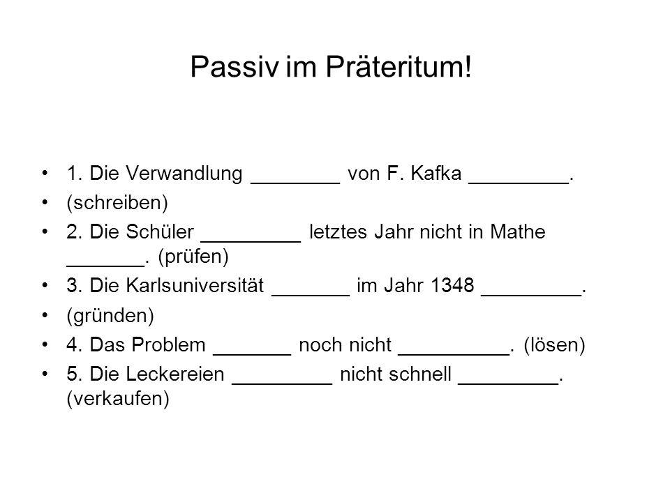 Passiv im Präteritum.1. Die Verwandlung ________ von F.