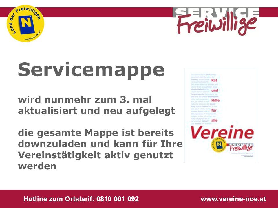 Hotline zum Ortstarif: 0810 001 092 www.vereine-noe.at Servicemappe wird nunmehr zum 3. mal aktualisiert und neu aufgelegt die gesamte Mappe ist berei