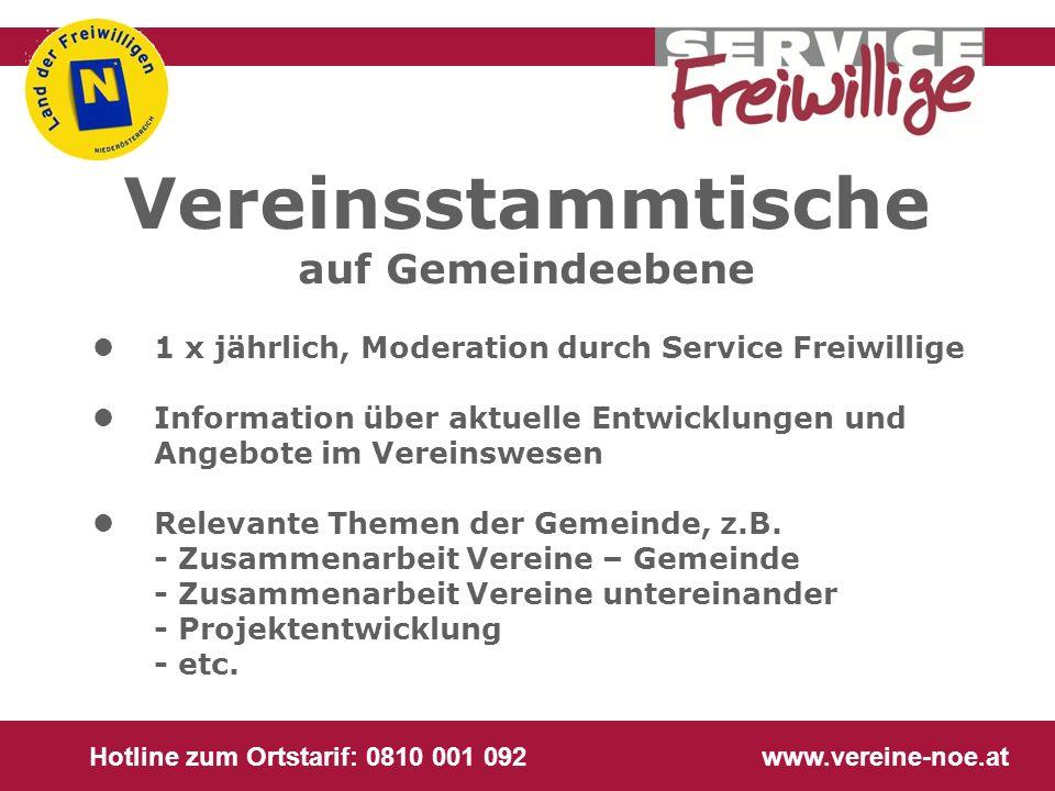 Hotline zum Ortstarif: 0810 001 092 www.vereine-noe.at Vereinsstammtische auf Gemeindeebene l1 x jährlich, Moderation durch Service Freiwillige lInfor