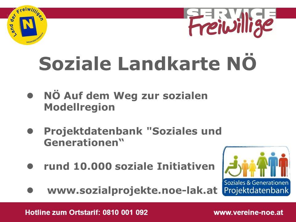 Hotline zum Ortstarif: 0810 001 092 www.vereine-noe.at Soziale Landkarte NÖ NÖ Auf dem Weg zur sozialen Modellregion Projektdatenbank
