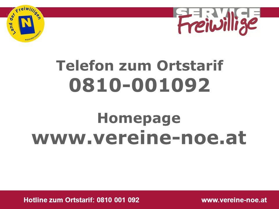 Hotline zum Ortstarif: 0810 001 092 www.vereine-noe.at Telefon zum Ortstarif 0810-001092 Homepage www.vereine-noe.at
