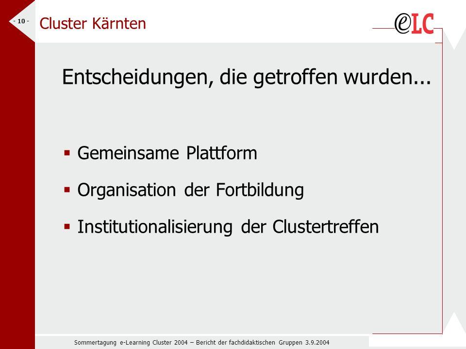 Sommertagung e-Learning Cluster 2004 – Bericht der fachdidaktischen Gruppen 3.9.2004 - 10 - Cluster Kärnten Entscheidungen, die getroffen wurden...