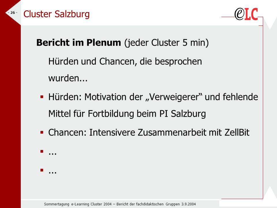 Sommertagung e-Learning Cluster 2004 – Bericht der fachdidaktischen Gruppen 3.9.2004 - 26 - Cluster Salzburg Bericht im Plenum (jeder Cluster 5 min) Hürden und Chancen, die besprochen wurden...