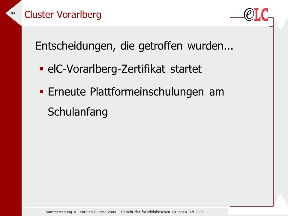 Sommertagung e-Learning Cluster 2004 – Bericht der fachdidaktischen Gruppen 3.9.2004 - 44 - Cluster Vorarlberg Entscheidungen, die getroffen wurden...