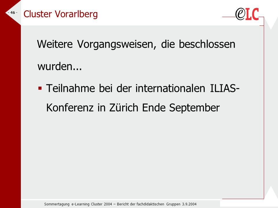 Sommertagung e-Learning Cluster 2004 – Bericht der fachdidaktischen Gruppen 3.9.2004 - 46 - Cluster Vorarlberg Weitere Vorgangsweisen, die beschlossen wurden...