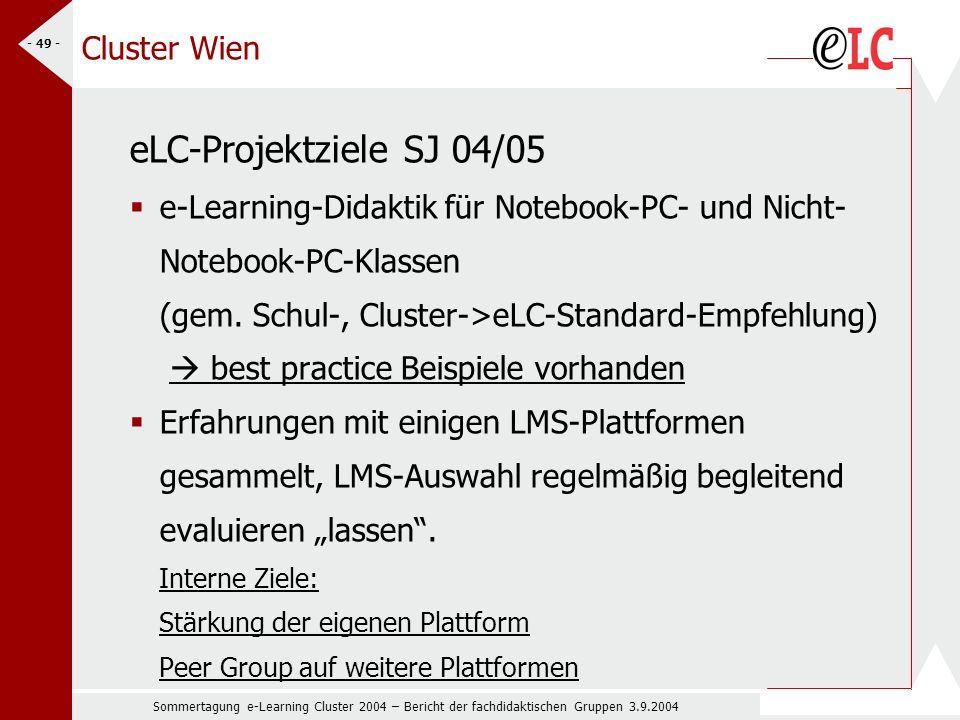 Sommertagung e-Learning Cluster 2004 – Bericht der fachdidaktischen Gruppen 3.9.2004 - 49 - Cluster Wien eLC-Projektziele SJ 04/05 e-Learning-Didaktik für Notebook-PC- und Nicht- Notebook-PC-Klassen (gem.