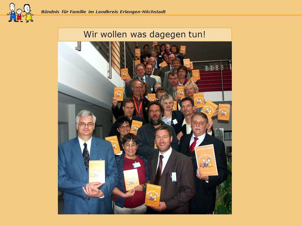 Bündnis für Familie im Landkreis Erlangen-Höchstadt Wir wollen was dagegen tun!