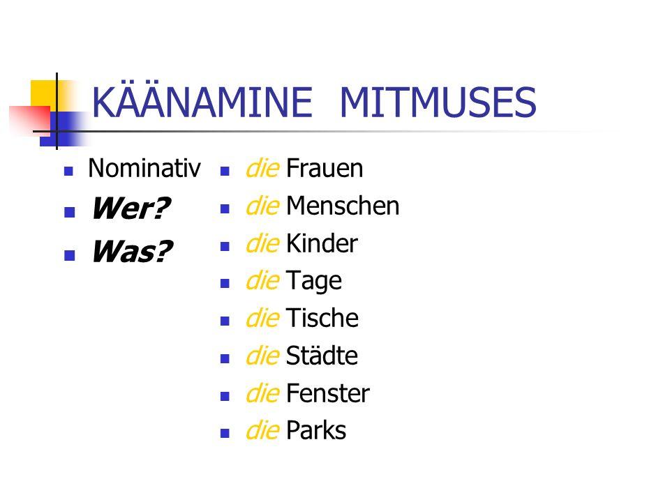 KÄÄNAMINE MITMUSES Nominativ Wer.Was.