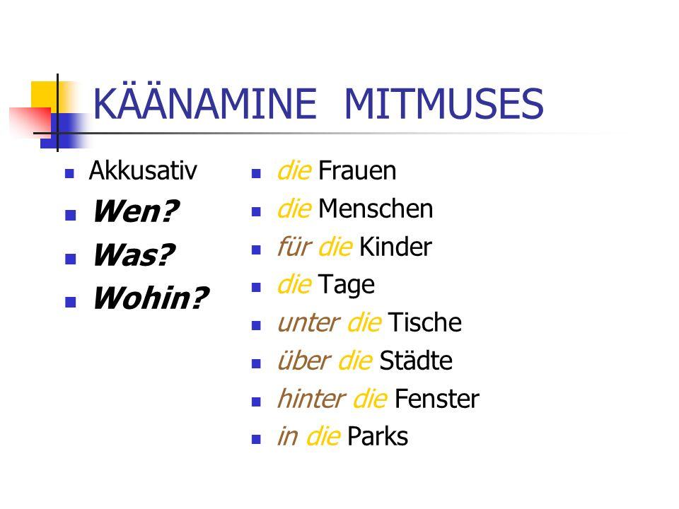 KÄÄNAMINE MITMUSES Akkusativ Wen.Was. Wohin.