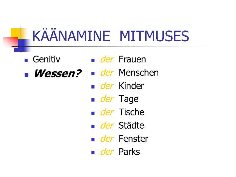 KÄÄNAMINE MITMUSES Genitiv Wessen.