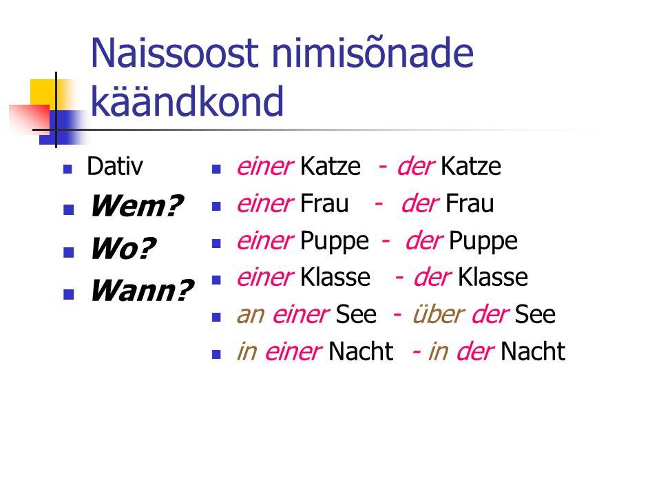 Naissoost nimisõnade käändkond Dativ Wem.Wo. Wann.