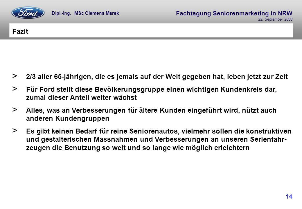Fachtagung Seniorenmarketing in NRW 22. September 2003 14 Dipl.-Ing. MSc Clemens Marek Fazit > 2/3 aller 65-jährigen, die es jemals auf der Welt gegeb