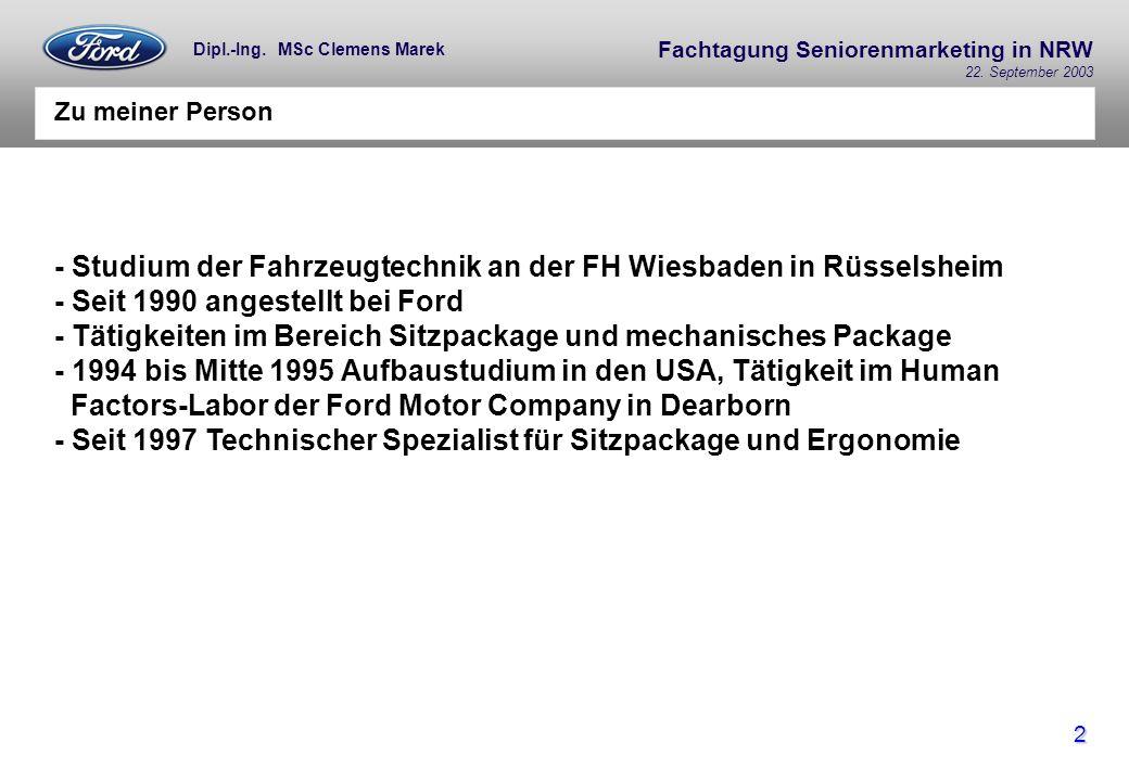 Fachtagung Seniorenmarketing in NRW 22. September 2003 2 Dipl.-Ing. MSc Clemens Marek Zu meiner Person - Studium der Fahrzeugtechnik an der FH Wiesbad