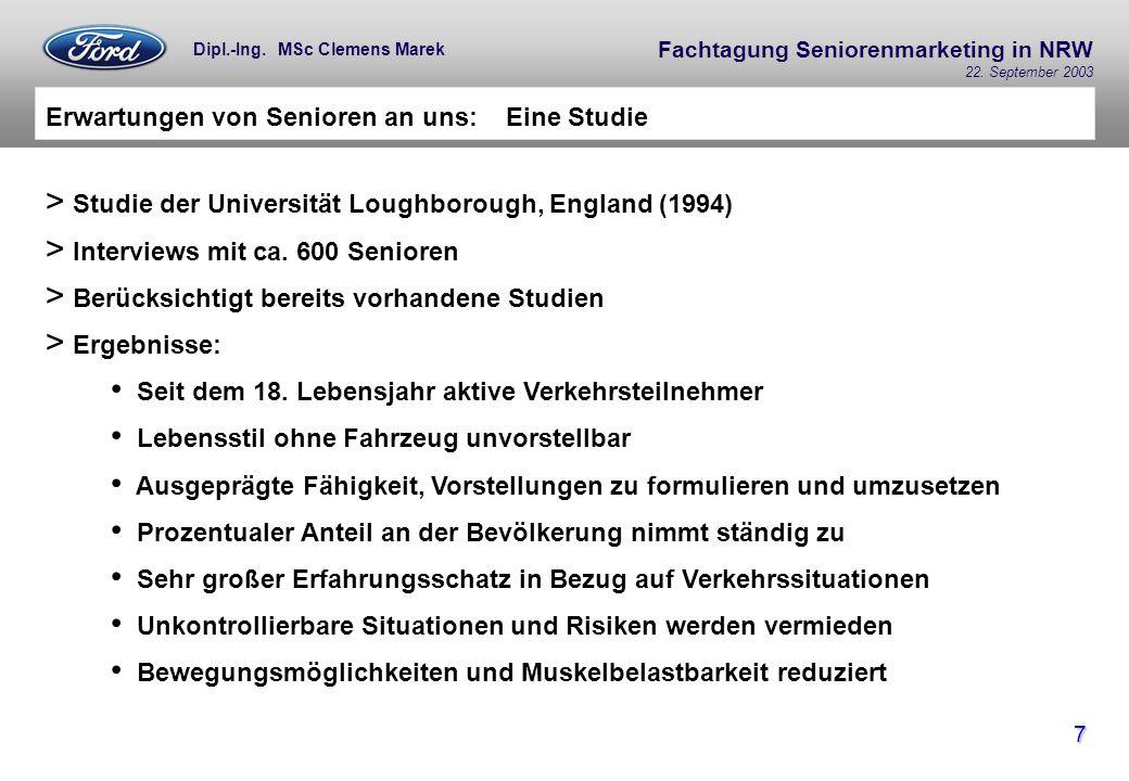 Fachtagung Seniorenmarketing in NRW 22. September 2003 7 Dipl.-Ing. MSc Clemens Marek Erwartungen von Senioren an uns: Eine Studie > Studie der Univer