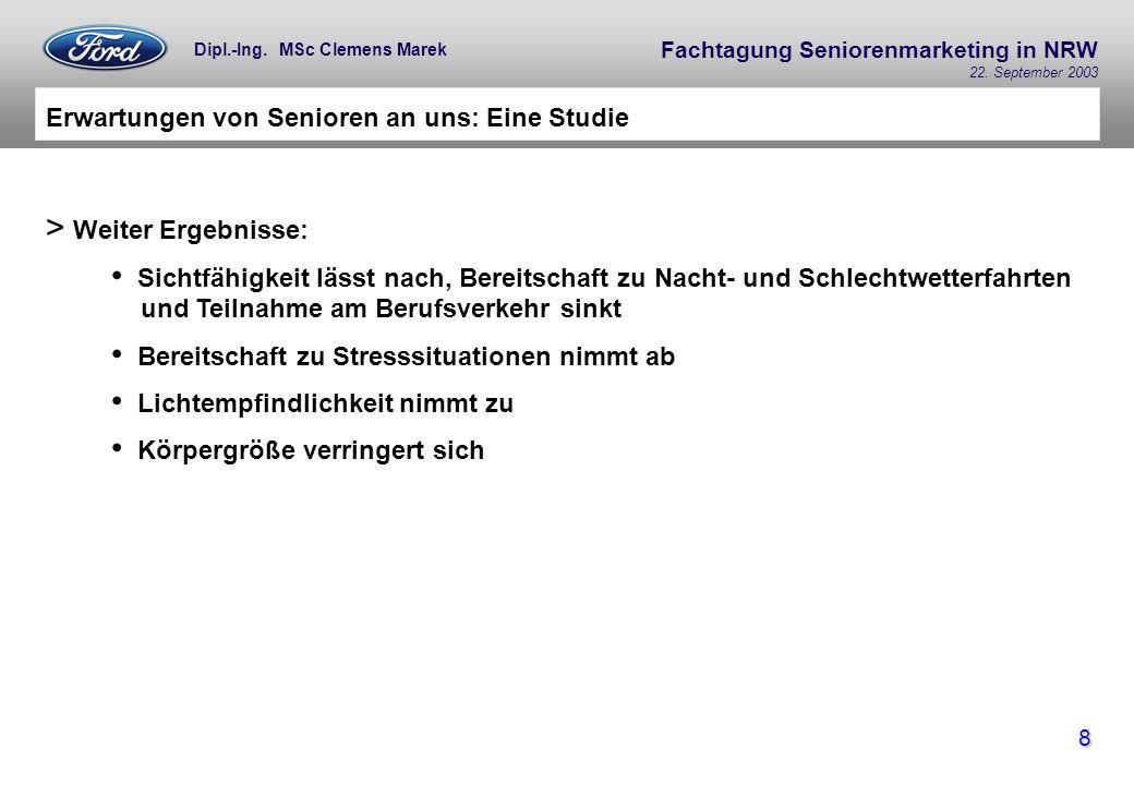 Fachtagung Seniorenmarketing in NRW 22. September 2003 8 Dipl.-Ing. MSc Clemens Marek Erwartungen von Senioren an uns: Eine Studie > Weiter Ergebnisse