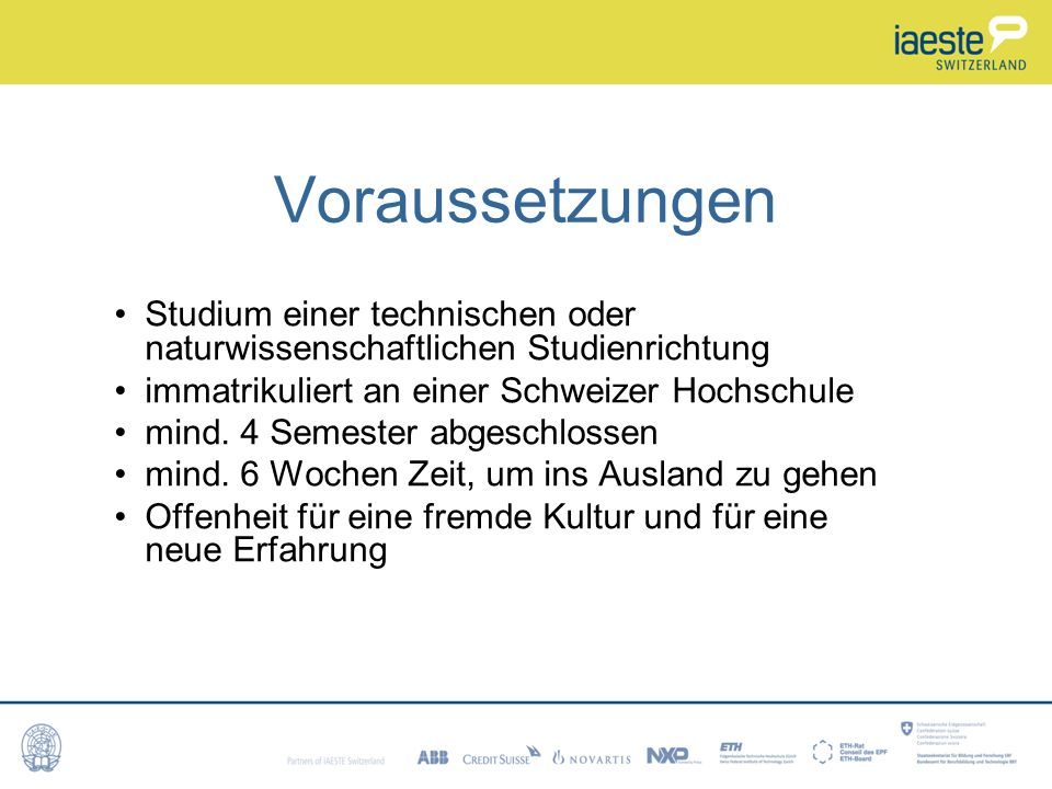 Voraussetzungen Studium einer technischen oder naturwissenschaftlichen Studienrichtung immatrikuliert an einer Schweizer Hochschule mind.