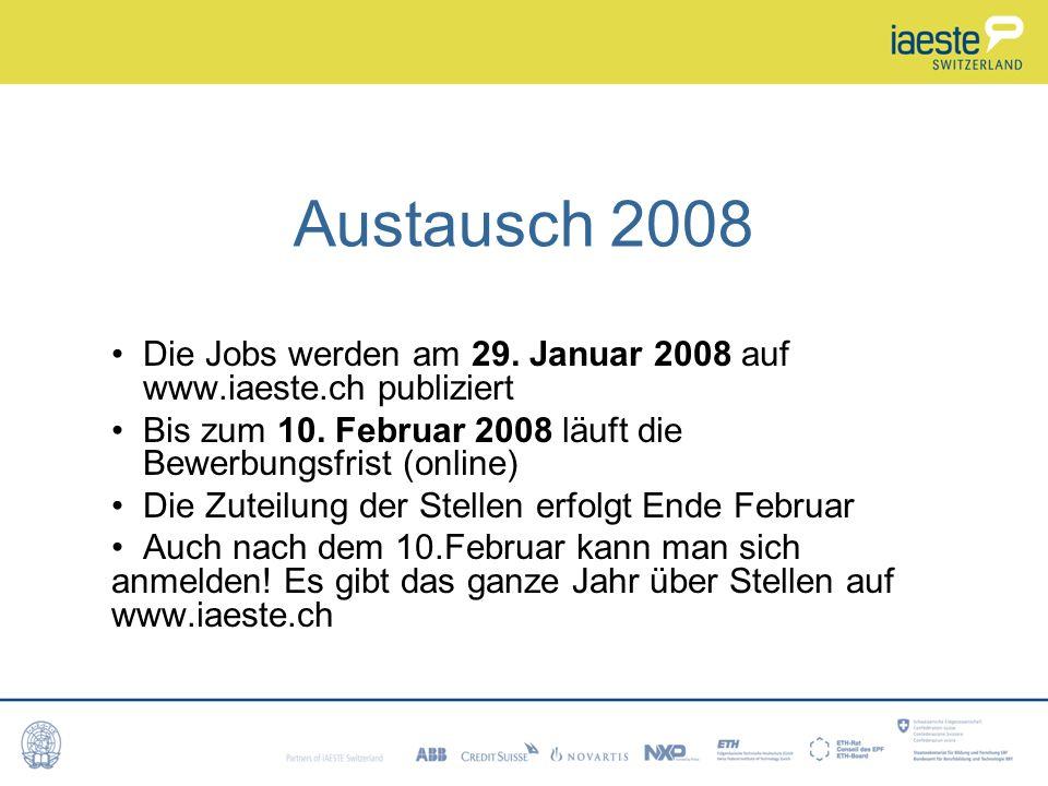 Austausch 2008 Die Jobs werden am 29.Januar 2008 auf www.iaeste.ch publiziert Bis zum 10.