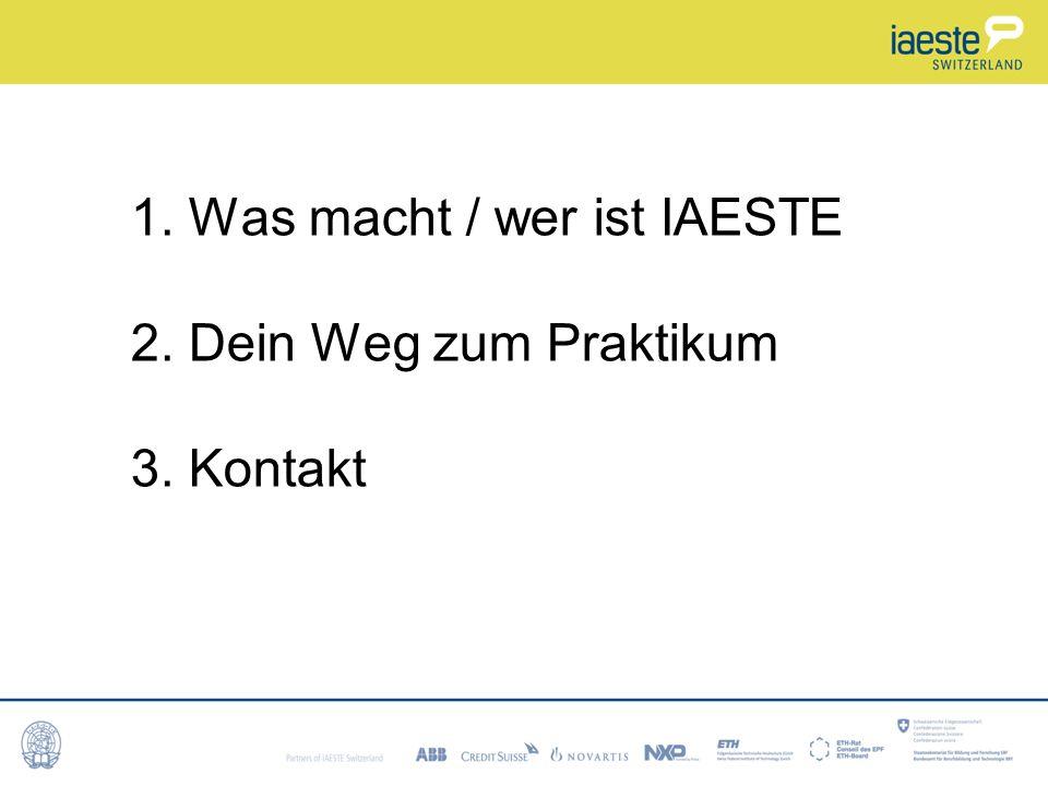 1. Was macht / wer ist IAESTE 2. Dein Weg zum Praktikum 3. Kontakt