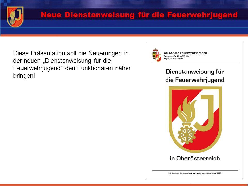 Diese Präsentation soll die Neuerungen in der neuen Dienstanweisung für die Feuerwehrjugend den Funktionären näher bringen! Neue Dienstanweisung für d