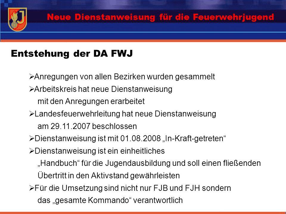 Entstehung der DA FWJ Anregungen von allen Bezirken wurden gesammelt Arbeitskreis hat neue Dienstanweisung mit den Anregungen erarbeitet Landesfeuerwe
