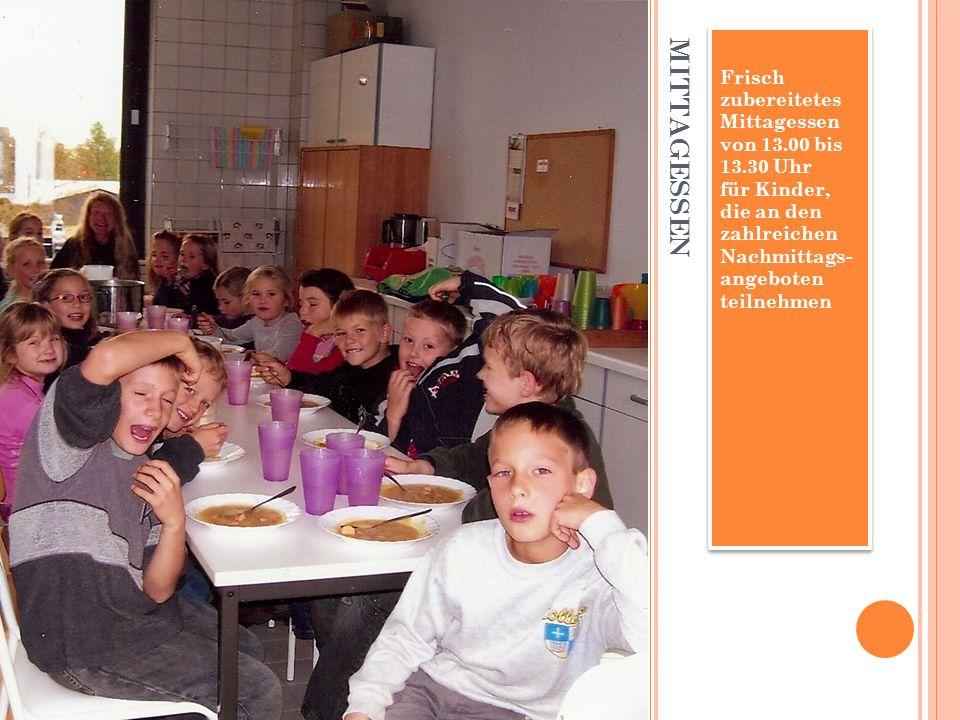 MITTAGESSEN Frisch zubereitetes Mittagessen von 13.00 bis 13.30 Uhr für Kinder, die an den zahlreichen Nachmittags- angeboten teilnehmen