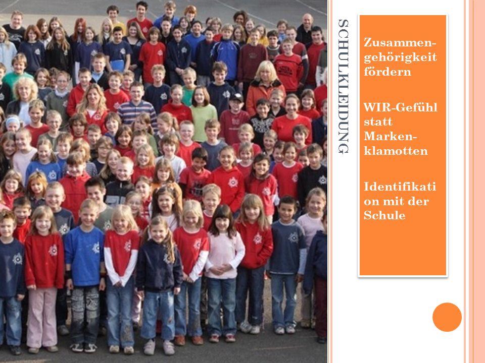 SCHULKLEIDUNG Zusammen- gehörigkeit fördern WIR-Gefühl statt Marken- klamotten Identifikati on mit der Schule Zusammen- gehörigkeit fördern WIR-Gefühl statt Marken- klamotten Identifikati on mit der Schule