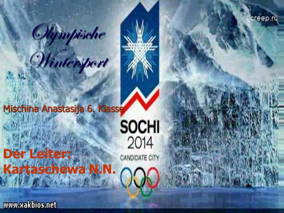 Olympische Wintersport Misсhina Anastasija 6. Klasse Olympische Wintersport Misсhina Anastasija 6. Klasse Der Leiter: Kartaschewa N.N.