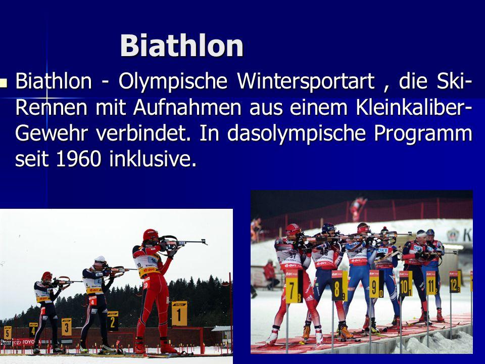 Biathlon Biathlon - Olympische Wintersportart, die Ski- Rennen mit Aufnahmen aus einem Kleinkaliber- Gewehr verbindet. In dasolympische Programm seit