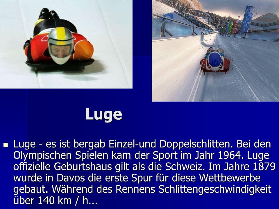 Luge Luge Luge - es ist bergab Einzel-und Doppelschlitten. Bei den Olympischen Spielen kam der Sport im Jahr 1964. Luge offizielle Geburtshaus gilt al