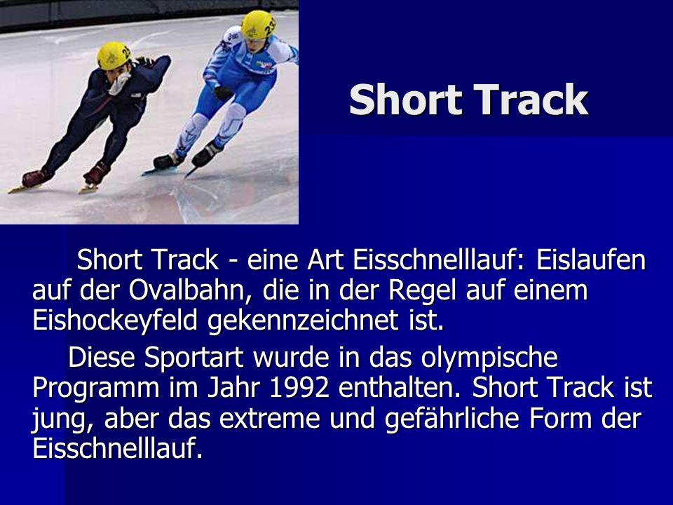 Short Track Short Track - eine Art Eisschnelllauf: Eislaufen auf der Ovalbahn, die in der Regel auf einem Eishockeyfeld gekennzeichnet ist. Short Trac