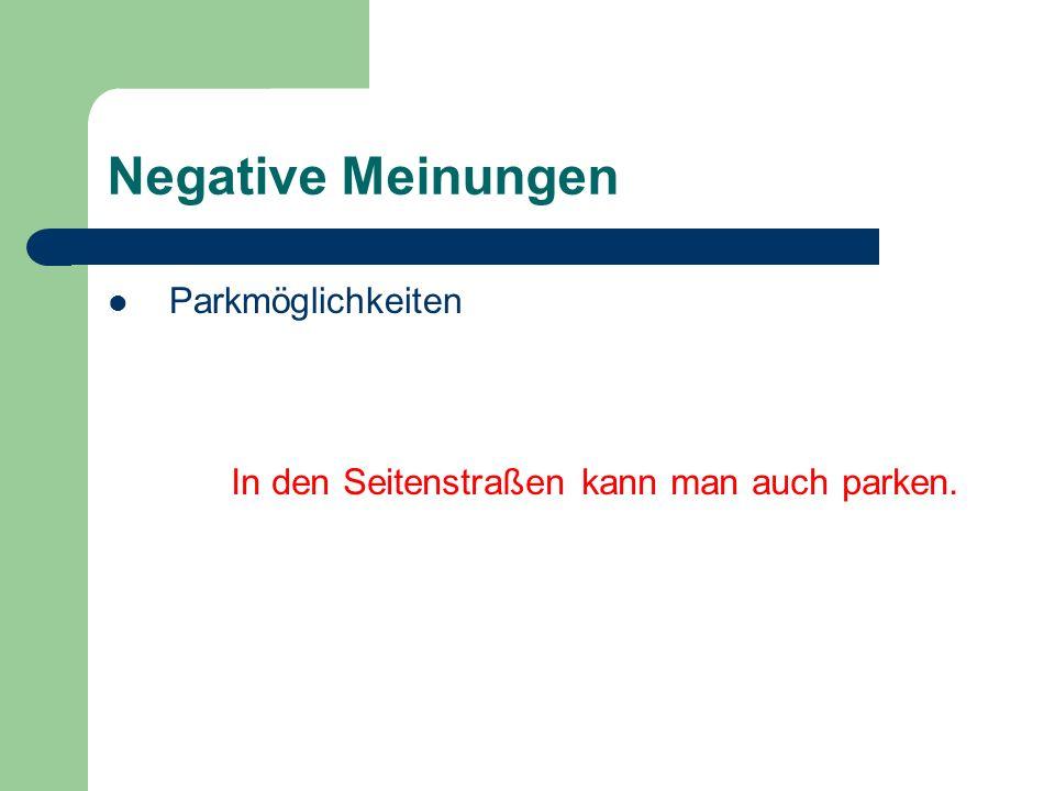 Negative Meinungen Parkmöglichkeiten In den Seitenstraßen kann man auch parken.