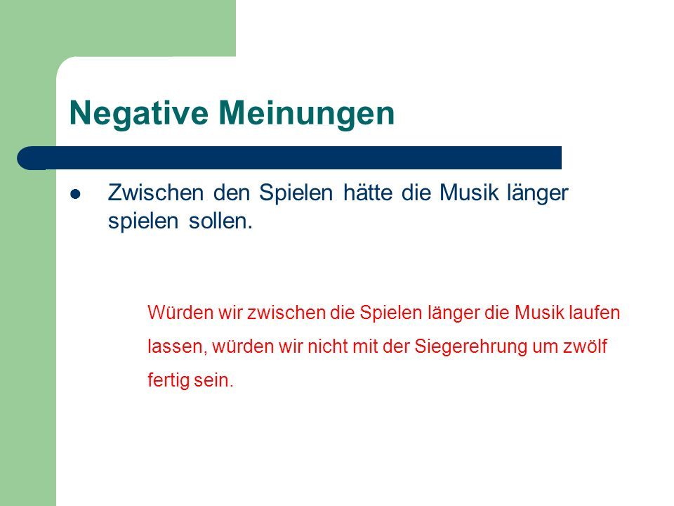 Negative Meinungen Zwischen den Spielen hätte die Musik länger spielen sollen.