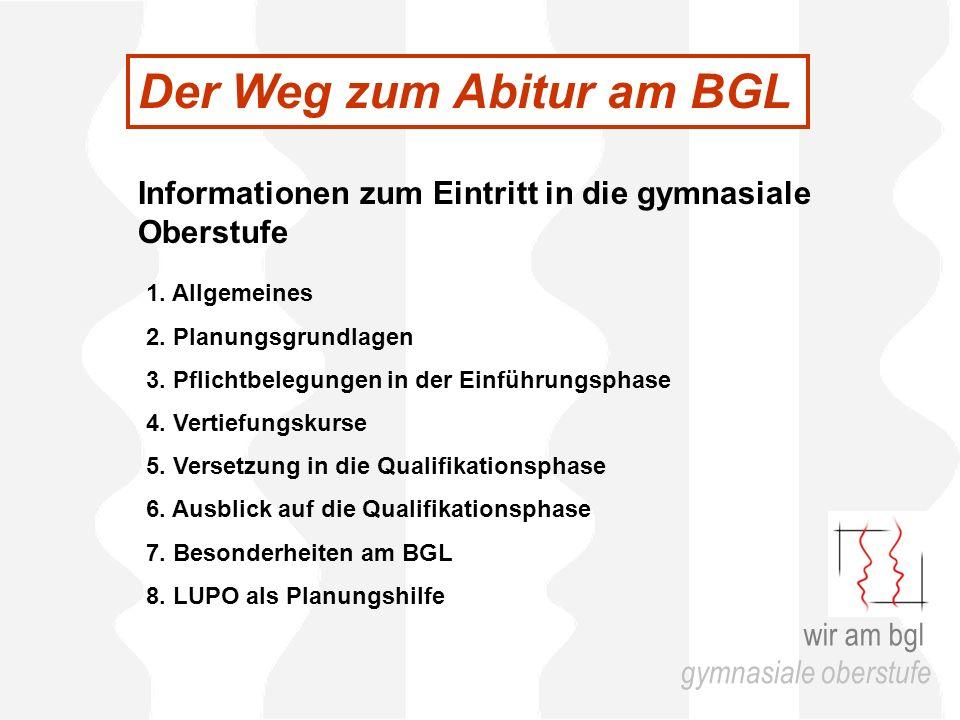 Der Weg zum Abitur am BGL Informationen zum Eintritt in die gymnasiale Oberstufe 1. Allgemeines 2. Planungsgrundlagen 3. Pflichtbelegungen in der Einf