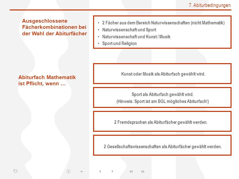 7. Abiturbedingungen 2 Fächer aus dem Bereich Naturwissenschaften (nicht Mathematik) Naturwissenschaft und Sport Naturwissenschaft und Kunst / Musik S