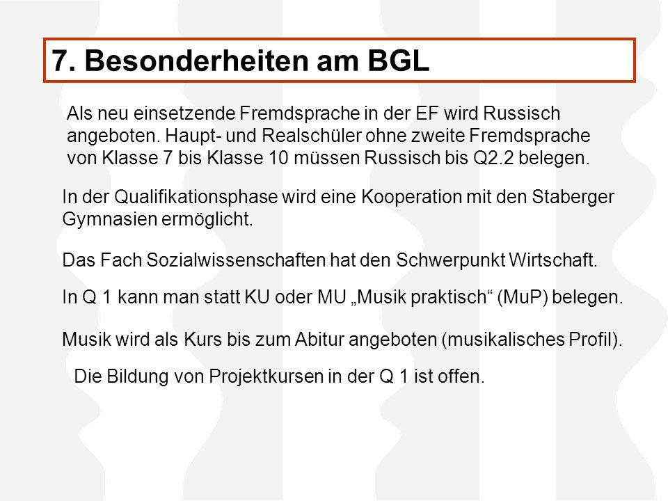 7. Besonderheiten am BGL In der Qualifikationsphase wird eine Kooperation mit den Staberger Gymnasien ermöglicht. Als neu einsetzende Fremdsprache in