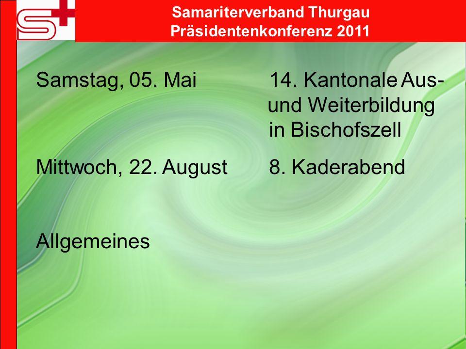 Samstag, 05. Mai 14. Kantonale Aus- und Weiterbildung in Bischofszell Mittwoch, 22. August 8. Kaderabend Allgemeines Samariterverband Thurgau Präsiden