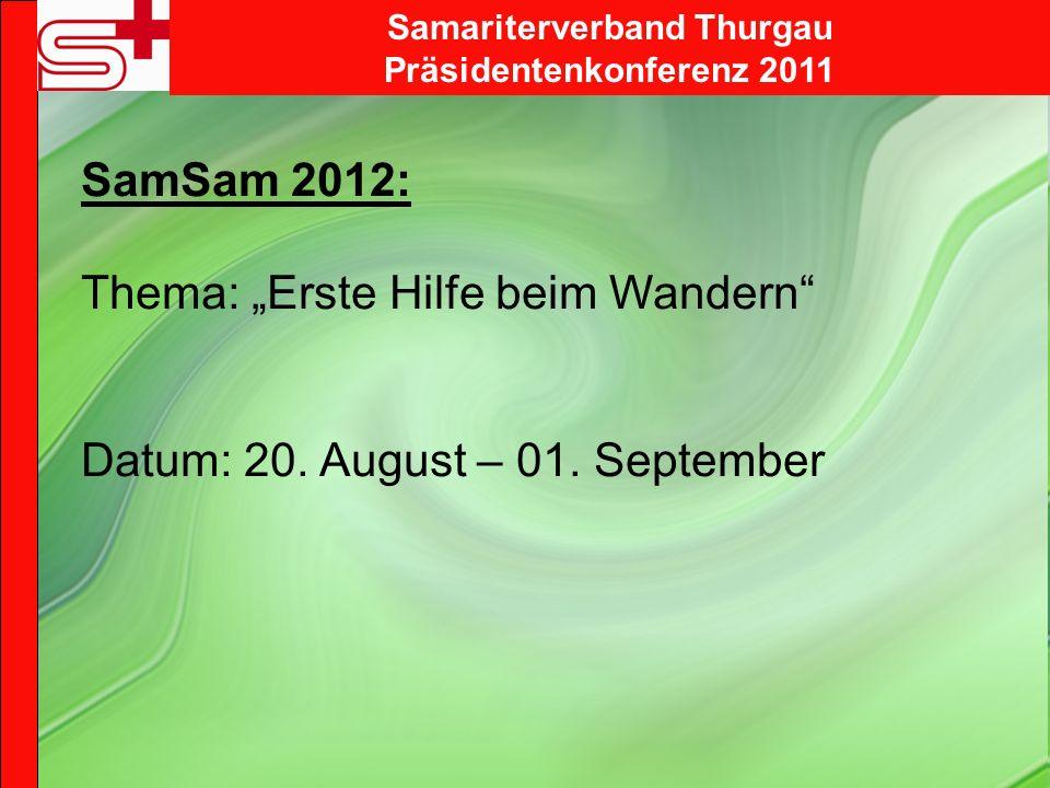 SamSam 2012: Thema: Erste Hilfe beim Wandern Datum: 20. August – 01. September Samariterverband Thurgau Präsidentenkonferenz 2011