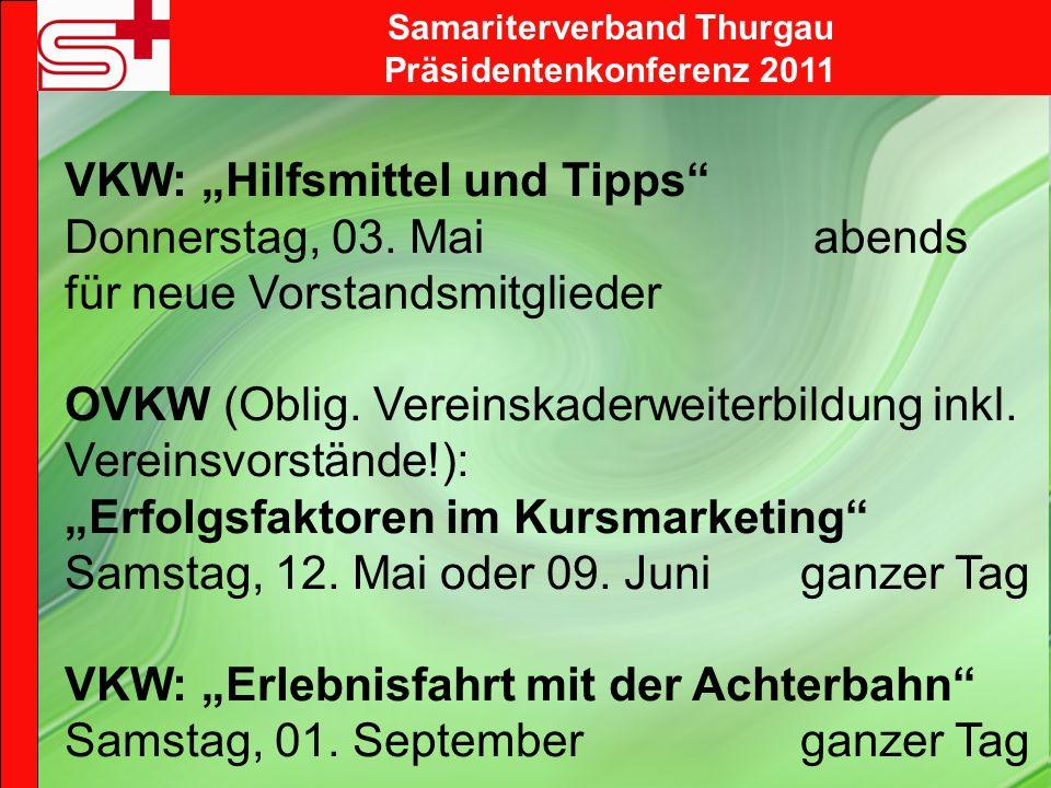 Samariterverband Thurgau Präsidentenkonferenz 2011 VKW: Hilfsmittel und Tipps Donnerstag, 03. Mai abends für neue Vorstandsmitglieder OVKW (Oblig. Ver