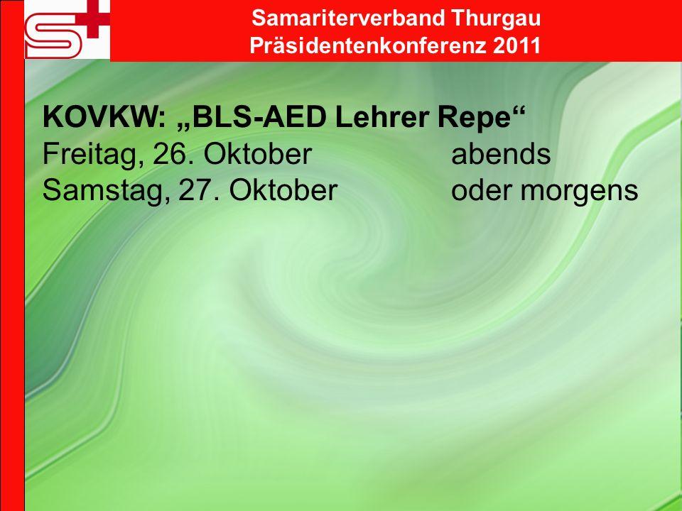 Samariterverband Thurgau Präsidentenkonferenz 2011 KOVKW: BLS-AED Lehrer Repe Freitag, 26.
