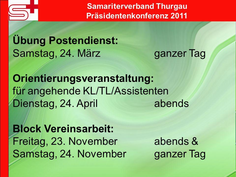 Samariterverband Thurgau Präsidentenkonferenz 2011 Übung Postendienst: Samstag, 24. Märzganzer Tag Orientierungsveranstaltung: für angehende KL/TL/Ass