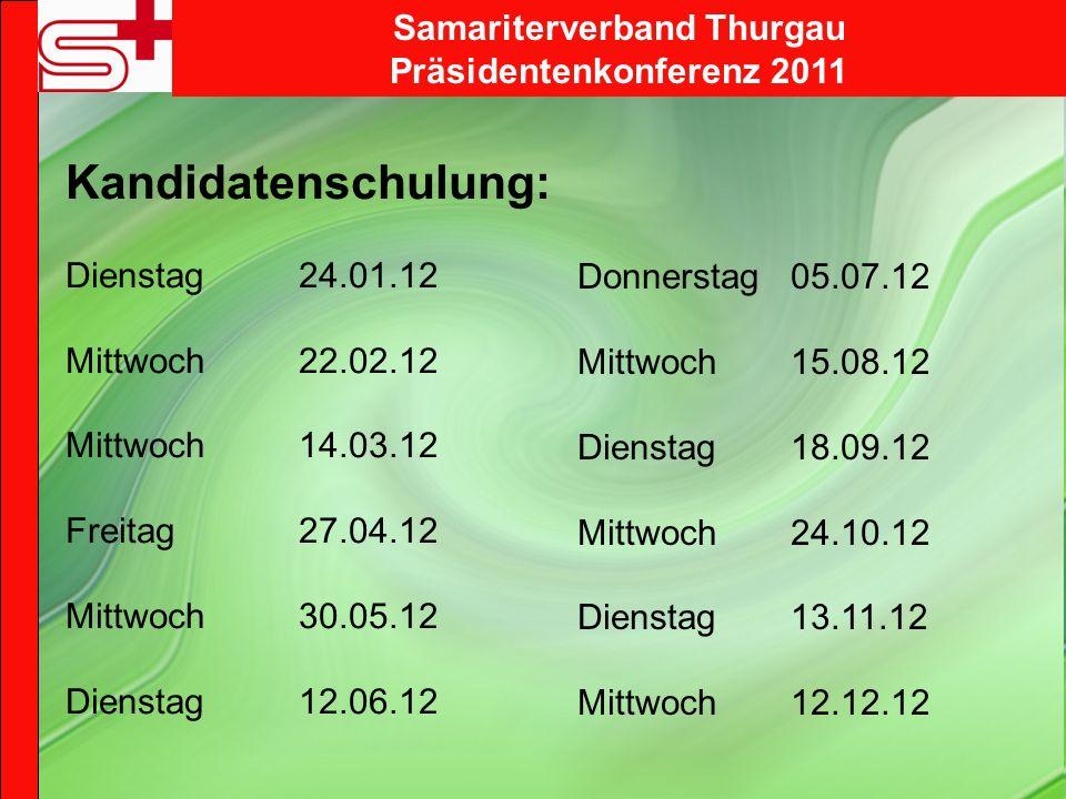 Samariterverband Thurgau Präsidentenkonferenz 2011 Kandidatenschulung: Dienstag 24.01.12 Mittwoch 22.02.12 Mittwoch 14.03.12 Freitag 27.04.12 Mittwoch