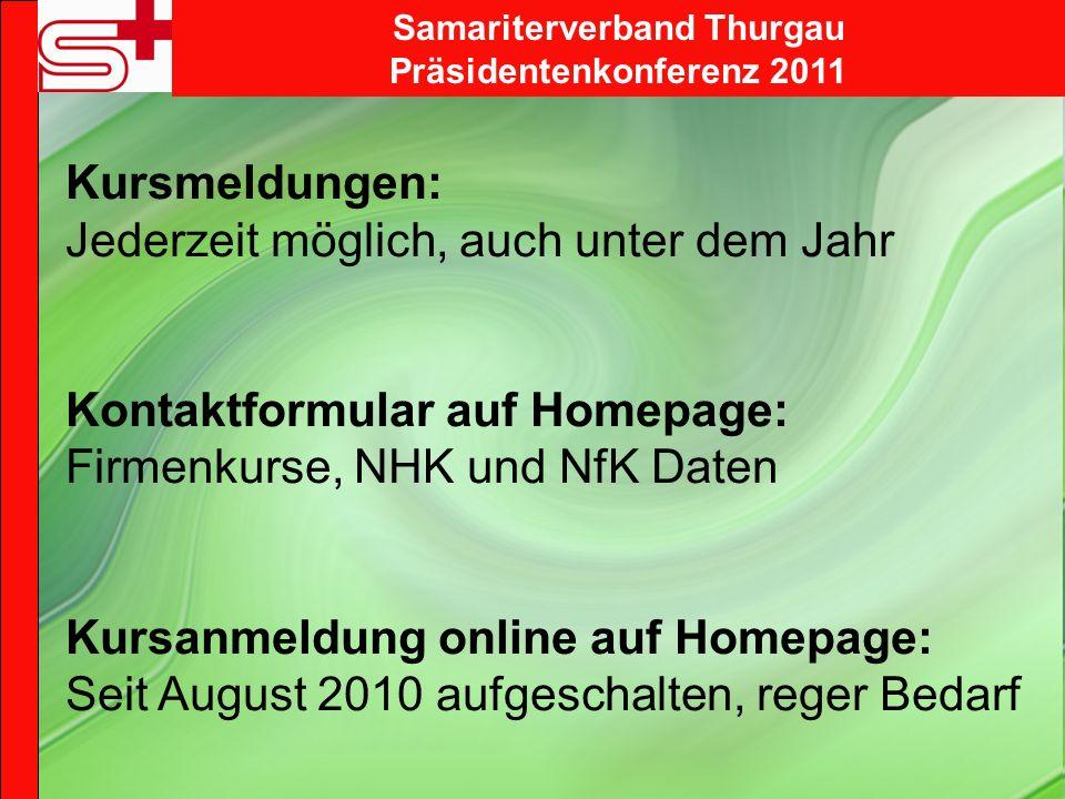 Samariterverband Thurgau Präsidentenkonferenz 2011 Kursmeldungen: Jederzeit möglich, auch unter dem Jahr Kontaktformular auf Homepage: Firmenkurse, NH