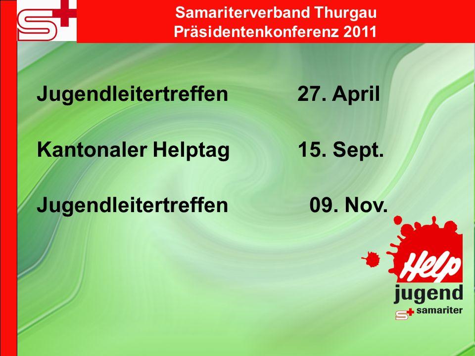 Samariterverband Thurgau Präsidentenkonferenz 2011 Jugendleitertreffen 27. April Kantonaler Helptag 15. Sept. Jugendleitertreffen 09. Nov.