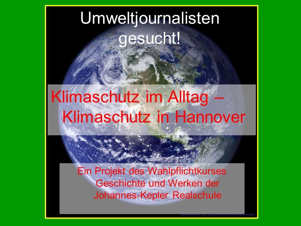Umweltjournalisten gesucht! Klimaschutz im Alltag – Klimaschutz in Hannover Ein Projekt des Wahlpflichtkurses Geschichte und Werken der Johannes-Keple