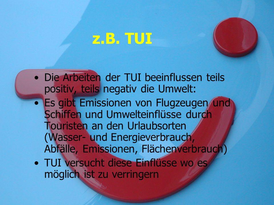 z.B. TUI Die Arbeiten der TUI beeinflussen teils positiv, teils negativ die Umwelt: Es gibt Emissionen von Flugzeugen und Schiffen und Umwelteinflüsse