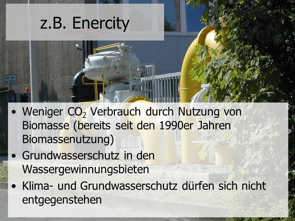 z.B. Enercity Weniger CO 2 Verbrauch durch Nutzung von Biomasse (bereits seit den 1990er Jahren Biomassenutzung) Grundwasserschutz in den Wassergewinn