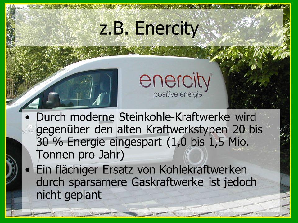 z.B. Enercity Durch moderne Steinkohle-Kraftwerke wird gegenüber den alten Kraftwerkstypen 20 bis 30 % Energie eingespart (1,0 bis 1,5 Mio. Tonnen pro