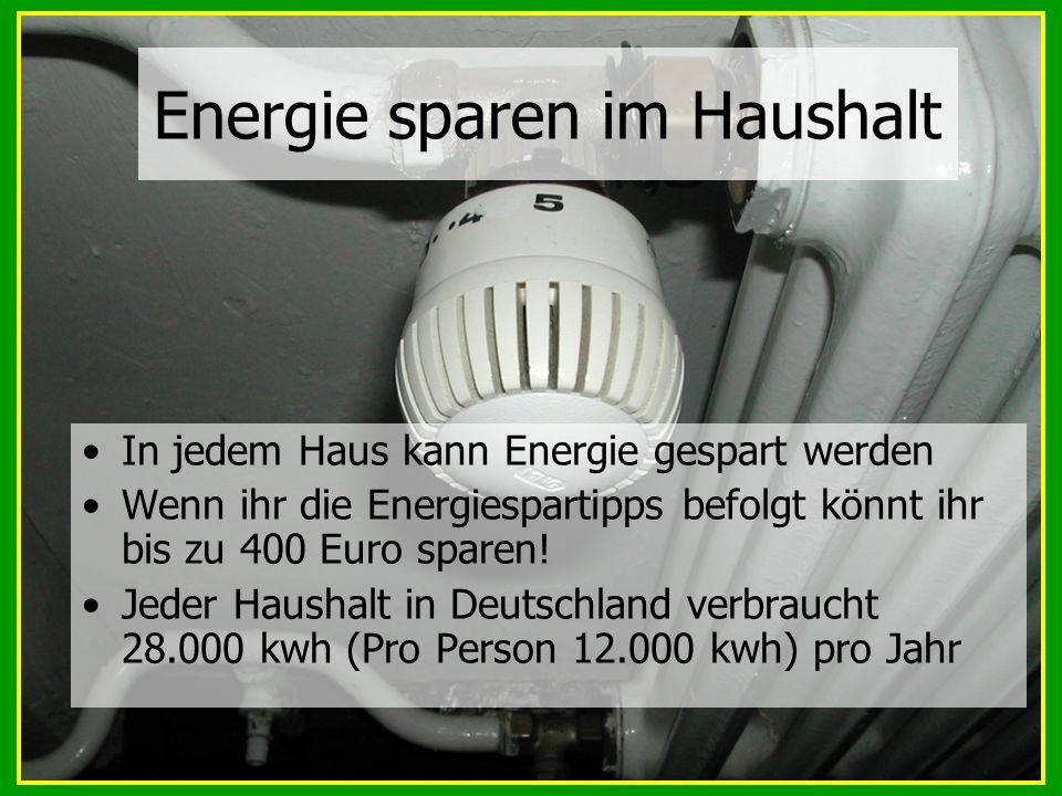Energie sparen im Haushalt In jedem Haus kann Energie gespart werden Wenn ihr die Energiespartipps befolgt könnt ihr bis zu 400 Euro sparen! Jeder Hau