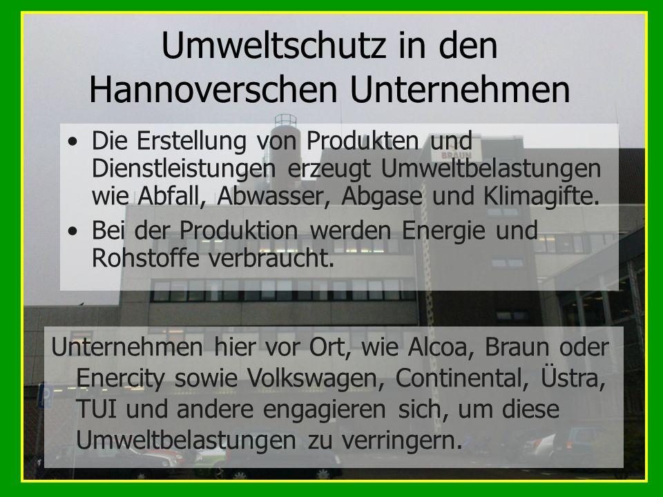 Umweltschutz in den Hannoverschen Unternehmen Die Erstellung von Produkten und Dienstleistungen erzeugt Umweltbelastungen wie Abfall, Abwasser, Abgase