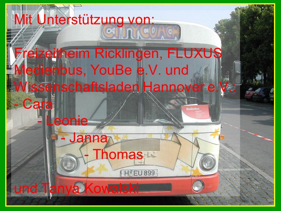 Mit Unterstützung von: Freizeitheim Ricklingen, FLUXUS Medienbus, YouBe e.V. und Wissenschaftsladen Hannover e.V.: - Cara - Leonie - Janna - Thomas un